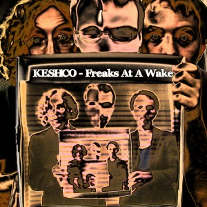 Keshco - Freaks At A Wake - front cover